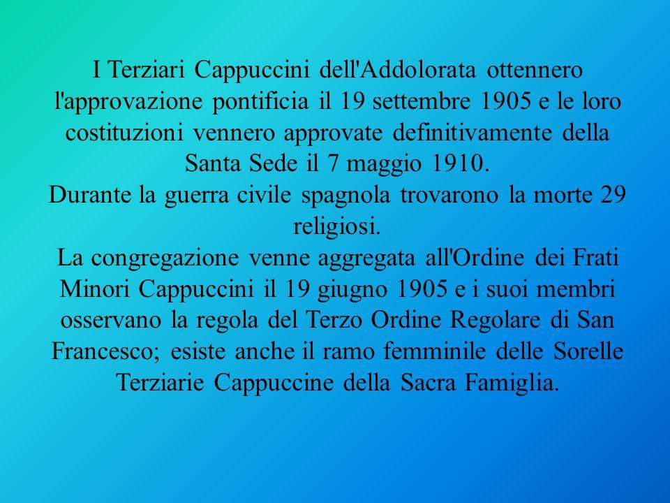 I Terziari Cappuccini dell'Addolorata ottennero l'approvazione pontificia il 19 settembre 1905 e le loro costituzioni vennero approvate definitivament