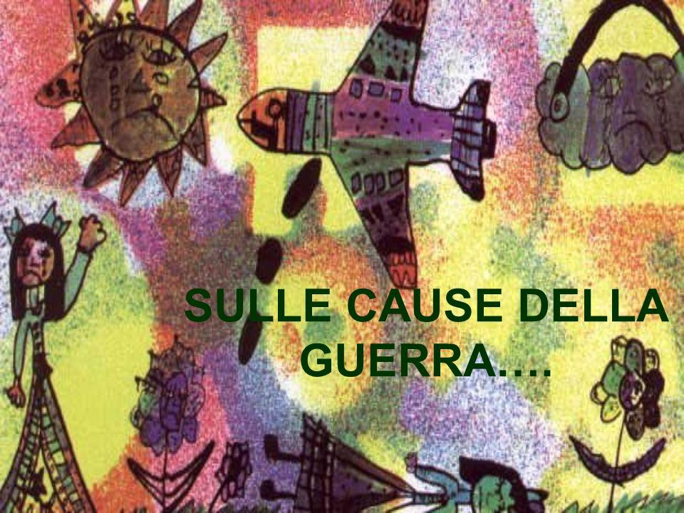 SULLE CAUSE DELLA GUERRA….