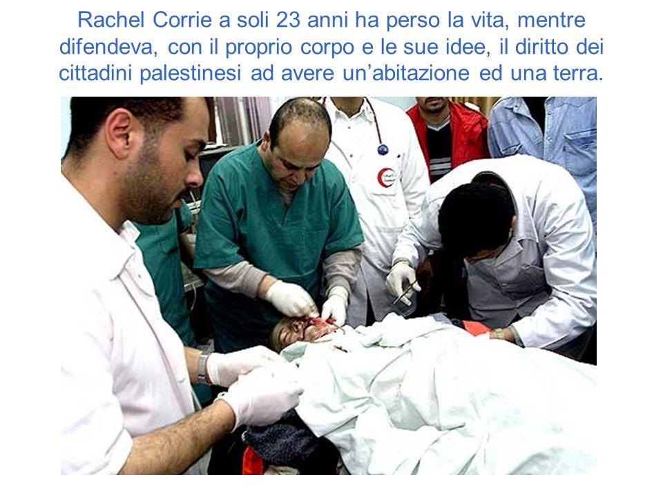 Rachel Corrie a soli 23 anni ha perso la vita, mentre difendeva, con il proprio corpo e le sue idee, il diritto dei cittadini palestinesi ad avere una