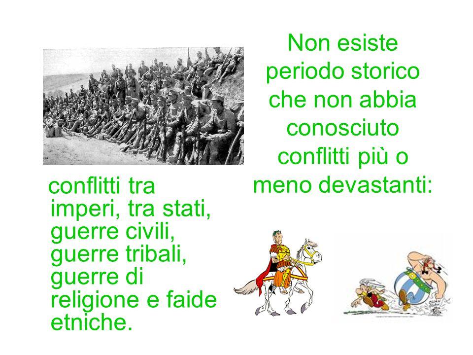 Non esiste periodo storico che non abbia conosciuto conflitti più o meno devastanti: conflitti tra imperi, tra stati, guerre civili, guerre tribali, g