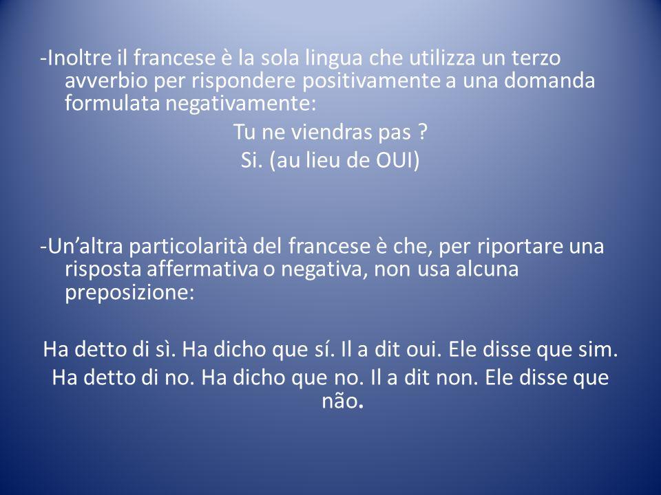 -Inoltre il francese è la sola lingua che utilizza un terzo avverbio per rispondere positivamente a una domanda formulata negativamente: Tu ne viendra
