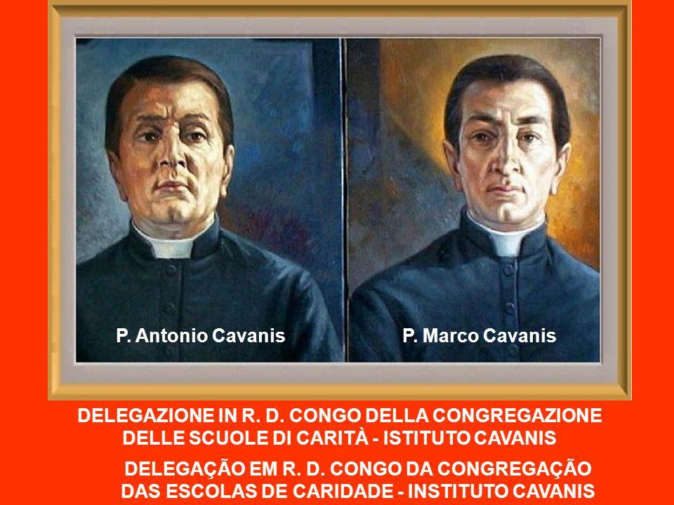 DELEGAZIONE IN R. D. CONGO DELLA CONGREGAZIONE DELLE SCUOLE DI CARITÀ - ISTITUTO CAVANIS P. Antonio CavanisP. Marco Cavanis DELEGAÇÃO EM R. D. CONGO D
