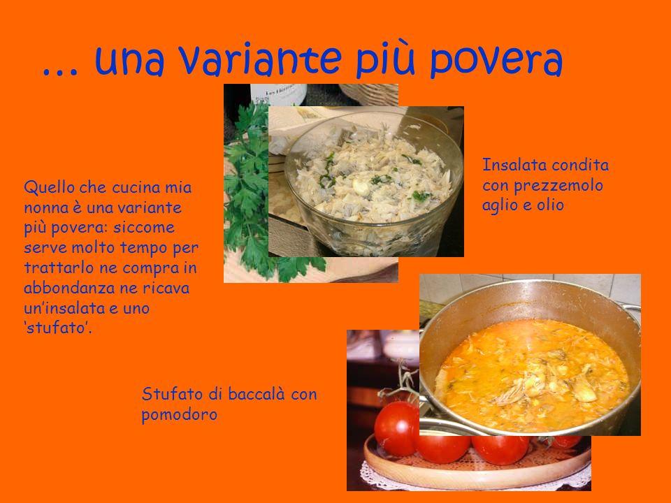 … una variante più povera Quello che cucina mia nonna è una variante più povera: siccome serve molto tempo per trattarlo ne compra in abbondanza ne ri