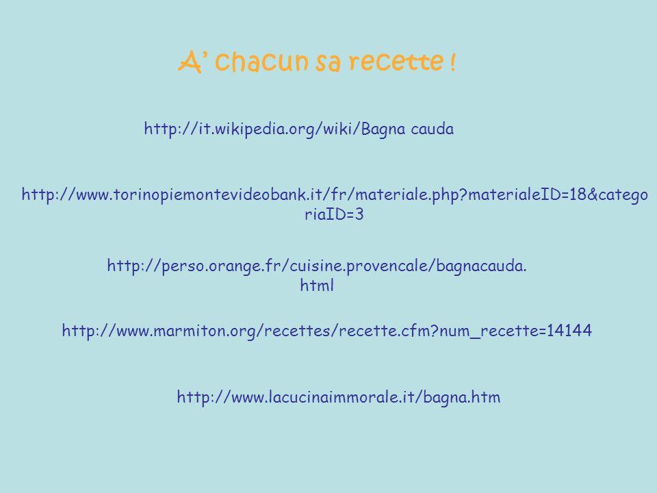 http://www.marmiton.org/recettes/recette.cfm?num_recette=14144 http://perso.orange.fr/cuisine.provencale/bagnacauda. html http://www.lacucinaimmorale.