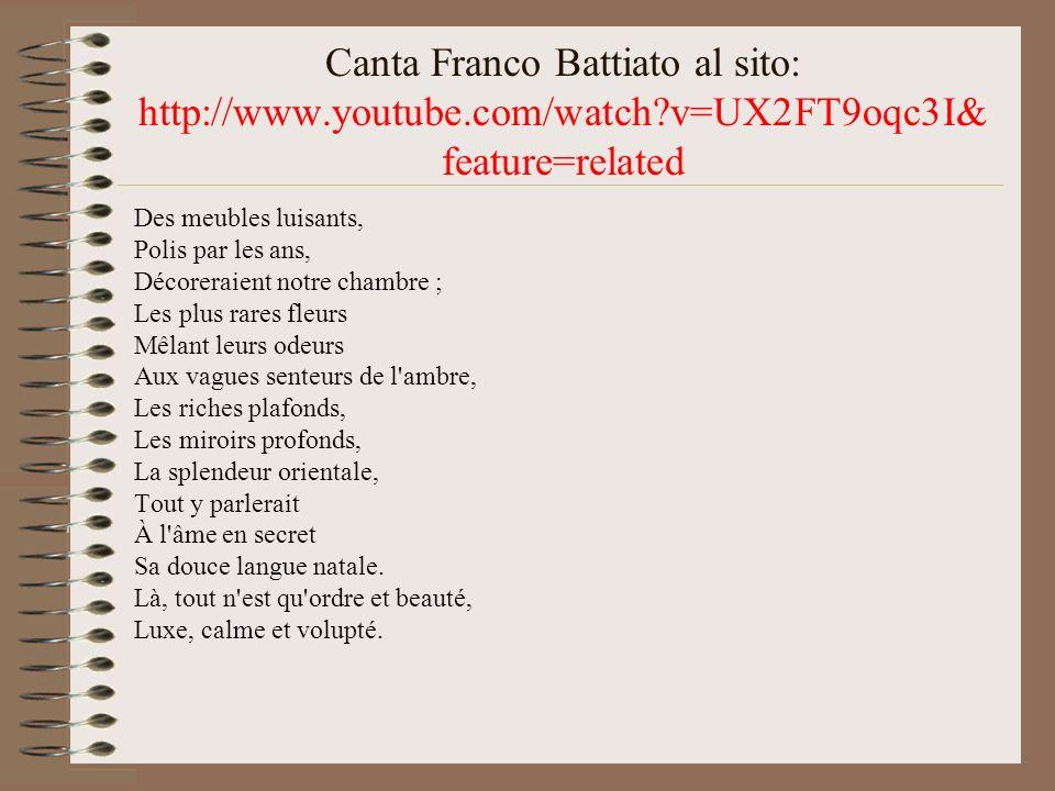 Canta Franco Battiato al sito: http://www.youtube.com/watch?v=UX2FT9oqc3I& feature=related Des meubles luisants, Polis par les ans, Décoreraient notre