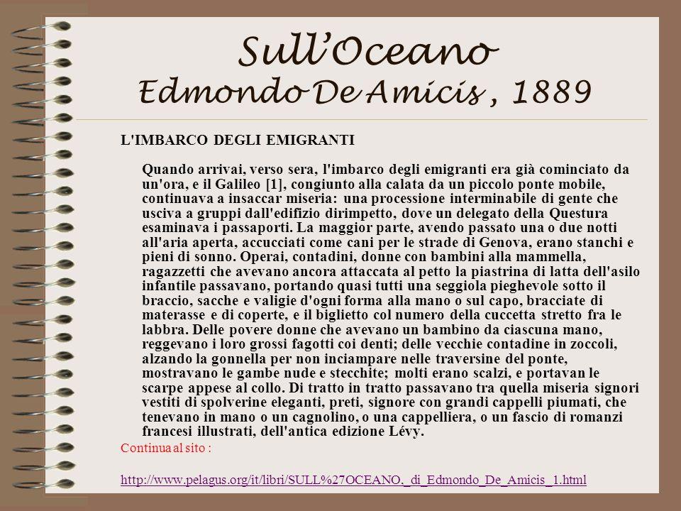 SullOceano Edmondo De Amicis, 1889 L'IMBARCO DEGLI EMIGRANTI Quando arrivai, verso sera, l'imbarco degli emigranti era già cominciato da un'ora, e il