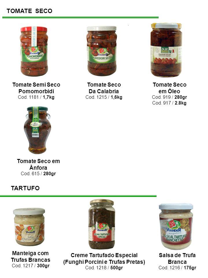 TOMATE SECO Tomate Semi Seco Pomomorbidi Cod. 1181 / 1,7kg Tomate Seco Da Calabria Cod. 1215 / 1,6kg Tomate Seco em Óleo Cod. 919 / 280gr Cod. 917 / 2