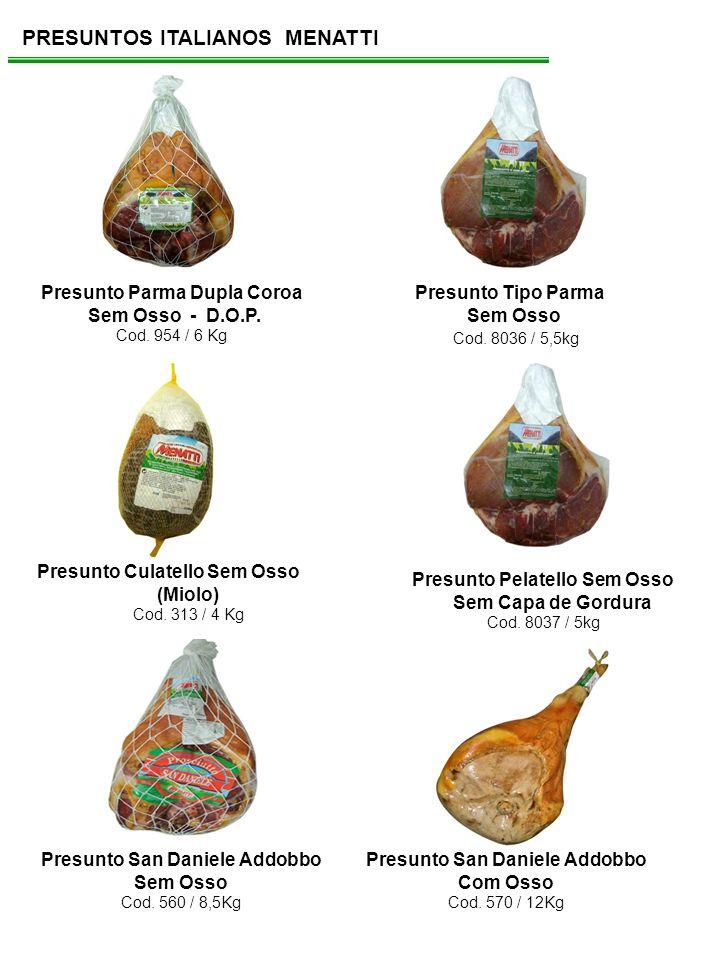 PRESUNTOS ITALIANOS MENATTI Presunto Parma Dupla Coroa Sem Osso - D.O.P. Cod. 954 / 6 Kg Presunto Tipo Parma Sem Osso Cod. 8036 / 5,5kg Presunto Culat