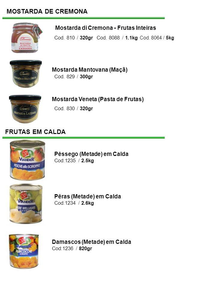 MOSTARDA DE CREMONA Mostarda di Cremona - Frutas Inteiras Cod. 810 / 320gr Cod. 8088 / 1.1kg Cod. 8064 / 5kg FRUTAS EM CALDA Pêssego (Metade) em Calda