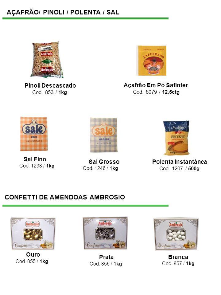 AÇAFRÃO/ PINOLI / POLENTA / SAL Pinoli Descascado Cod. 853 / 1kg Açafrão Em Pó Safinter Cod. 8079 / 12,5ctg Polenta Instantânea Cod. 1207 / 500g Sal F