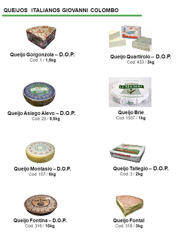 QUEIJOS ITALIANOS GIOVANNI COLOMBO Queijo Gorgonzola – D.O.P. Cod. 1 / 1,5kg Queijo Tallegio – D.O.P. Cod. 3 / 2kg Queijo Asiago Alevo – D.O.P. Cod. 2