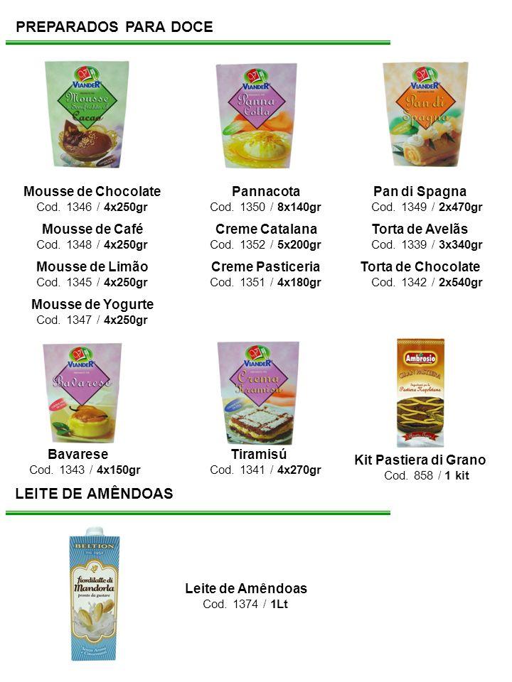 PREPARADOS PARA DOCE LEITE DE AMÊNDOAS Mousse de Chocolate Cod. 1346 / 4x250gr Leite de Amêndoas Cod. 1374 / 1Lt Mousse de Café Cod. 1348 / 4x250gr Mo