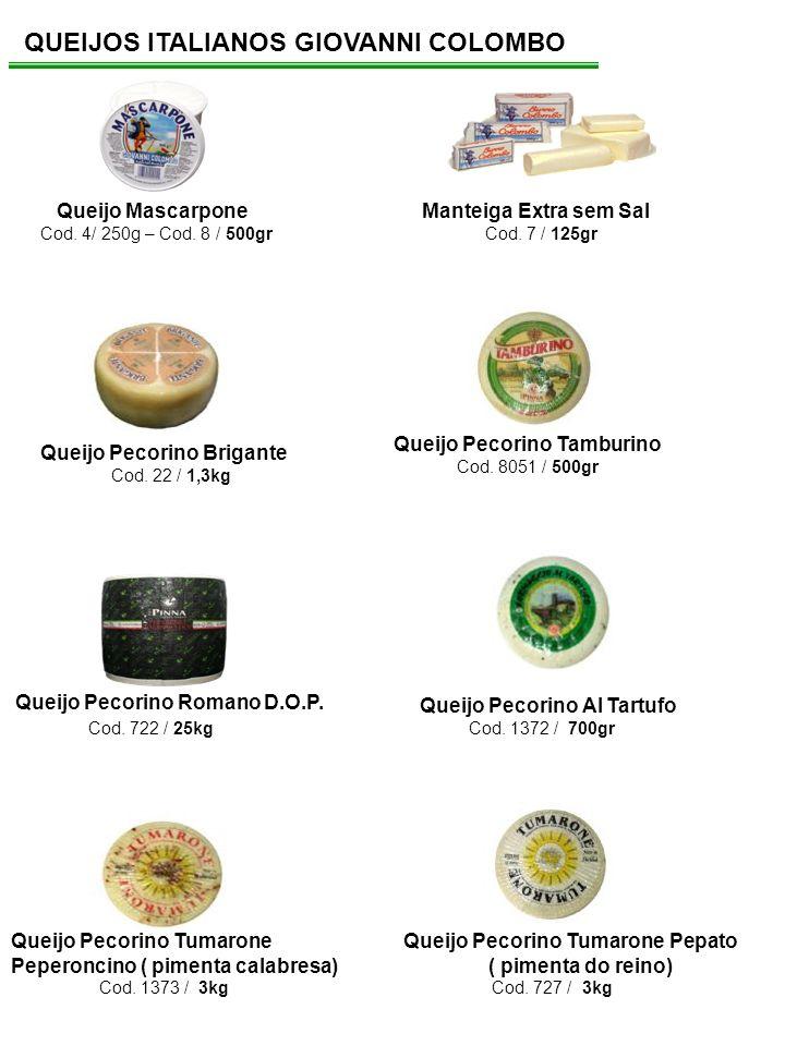 QUEIJOS ITALIANOS GIOVANNI COLOMBO Queijo Mascarpone Cod. 4/ 250g – Cod. 8 / 500gr Queijo Pecorino Brigante Cod. 22 / 1,3kg Queijo Pecorino Tamburino