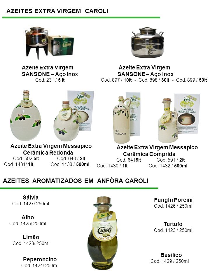 AZEITES EXTRA VIRGEM CAROLI Azeite Extra Virgem Messapico Cerâmica Redonda Cod. 592 5lt Cod. 640 / 2lt Cod. 1431/ 1lt Cod. 1433 / 500ml Azeite Extra V