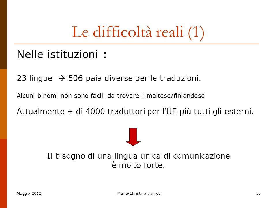 Maggio 2012Marie-Christine Jamet10 Le difficoltà reali (1) Nelle istituzioni : 23 lingue 506 paia diverse per le traduzioni. Alcuni binomi non sono fa