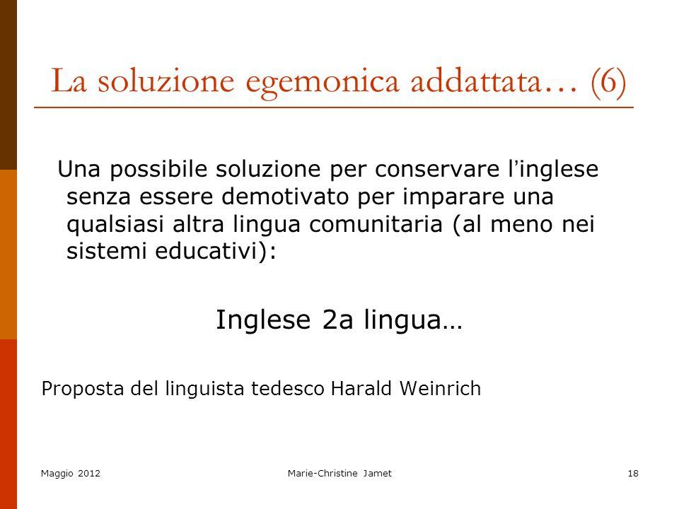 Maggio 2012Marie-Christine Jamet18 La soluzione egemonica addattata… (6) Una possibile soluzione per conservare l inglese senza essere demotivato per