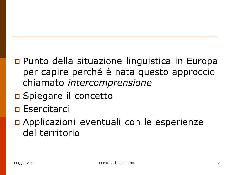 Maggio 2012Marie-Christine Jamet2 Punto della situazione linguistica in Europa per capire perché è nata questo approccio chiamato intercomprensione Sp