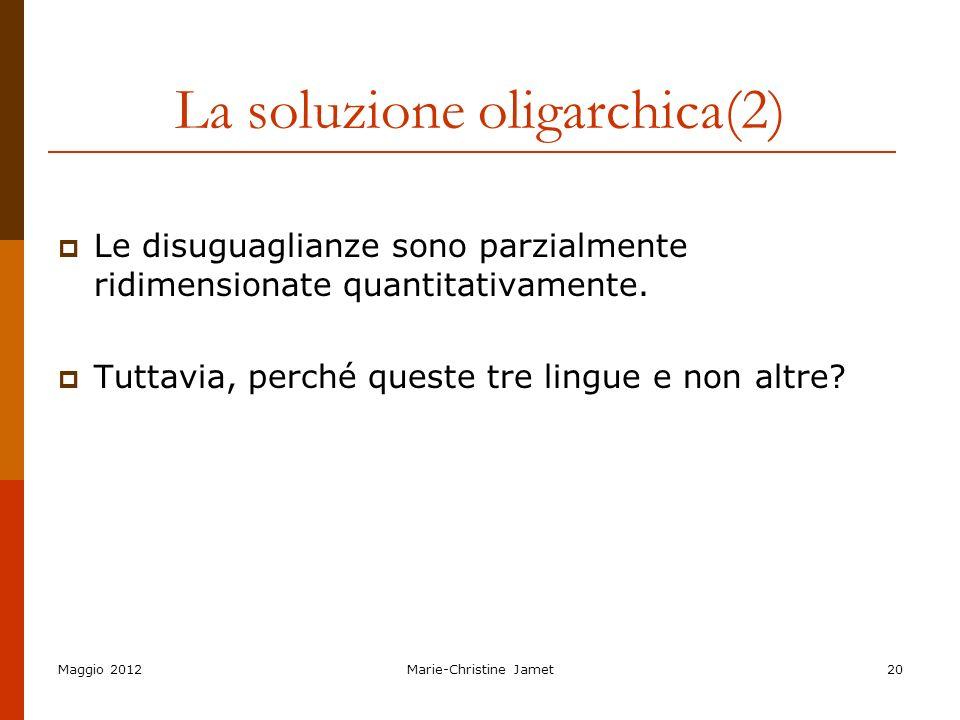 Maggio 2012Marie-Christine Jamet20 La soluzione oligarchica(2) Le disuguaglianze sono parzialmente ridimensionate quantitativamente. Tuttavia, perché