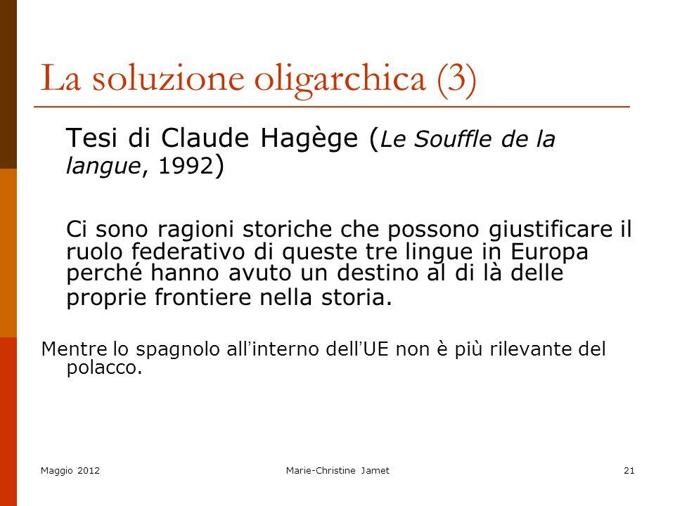 Maggio 2012Marie-Christine Jamet21 La soluzione oligarchica (3) Tesi di Claude Hagège ( Le Souffle de la langue, 1992 ) Ci sono ragioni storiche che p