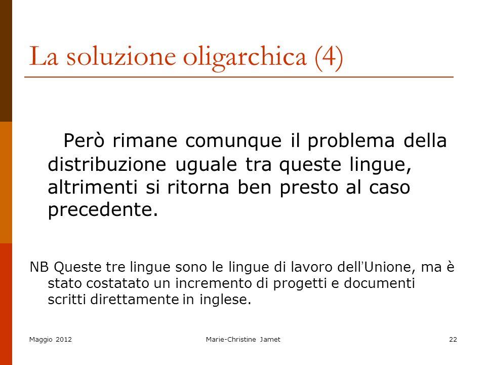 Maggio 2012Marie-Christine Jamet22 La soluzione oligarchica (4) Però rimane comunque il problema della distribuzione uguale tra queste lingue, altrime