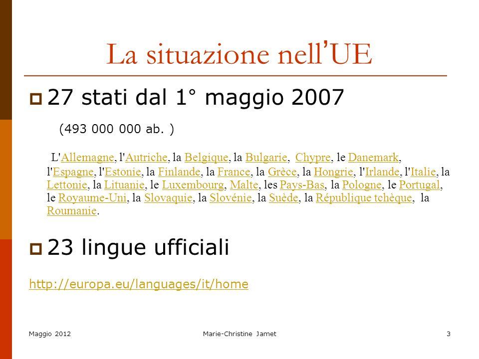 Maggio 2012Marie-Christine Jamet3 La situazione nell UE 27 stati dal 1° maggio 2007 (493 000 000 ab. ) L'Allemagne, l'Autriche, la Belgique, la Bulgar