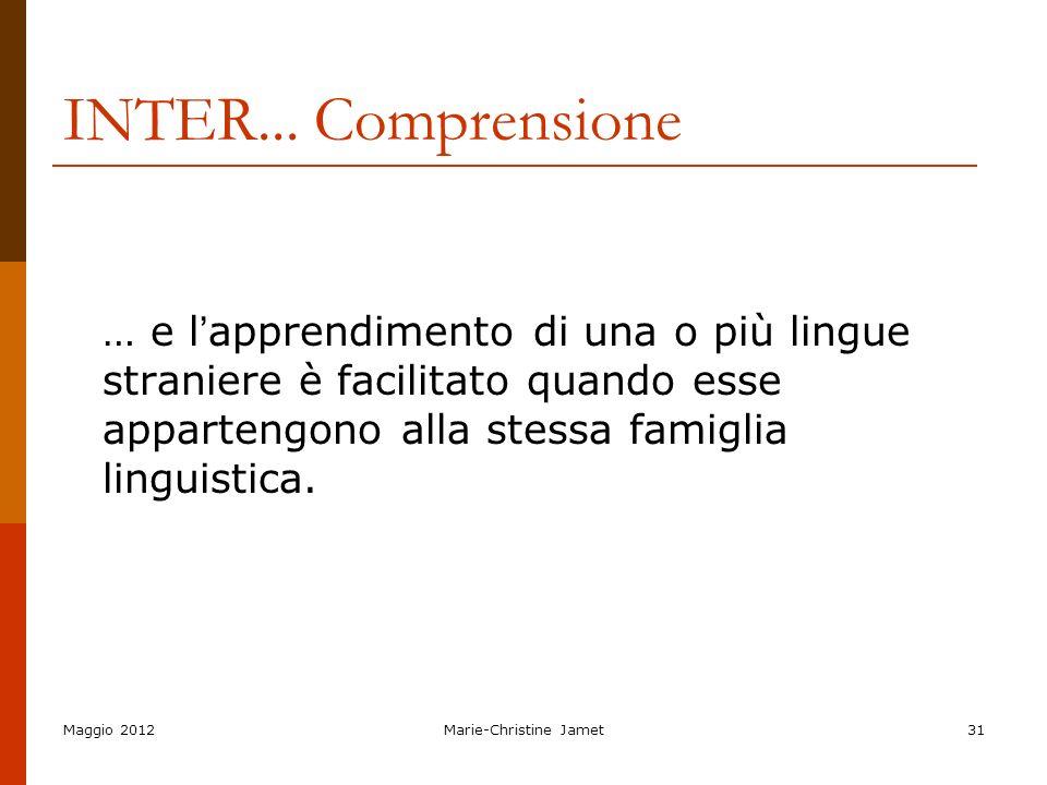 Maggio 2012Marie-Christine Jamet31 INTER... Comprensione … e l apprendimento di una o più lingue straniere è facilitato quando esse appartengono alla