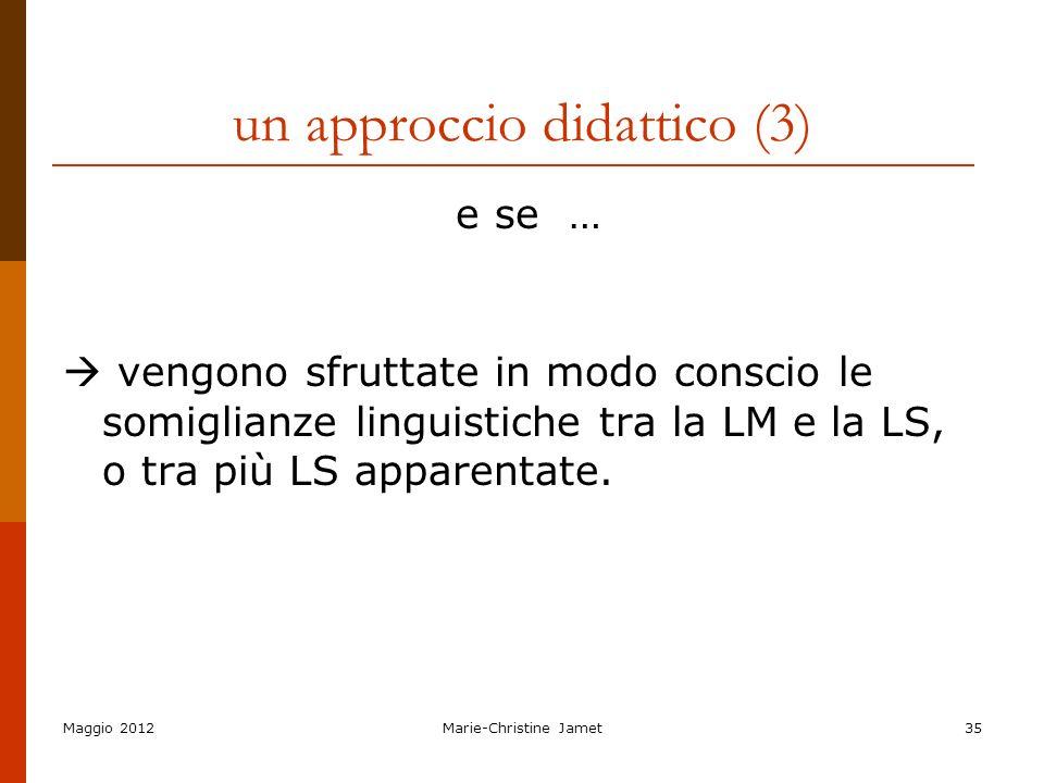 Maggio 2012Marie-Christine Jamet35 un approccio didattico (3) e se … vengono sfruttate in modo conscio le somiglianze linguistiche tra la LM e la LS,
