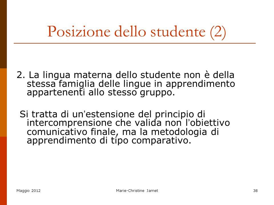 Maggio 2012Marie-Christine Jamet38 Posizione dello studente (2) 2. La lingua materna dello studente non è della stessa famiglia delle lingue in appren