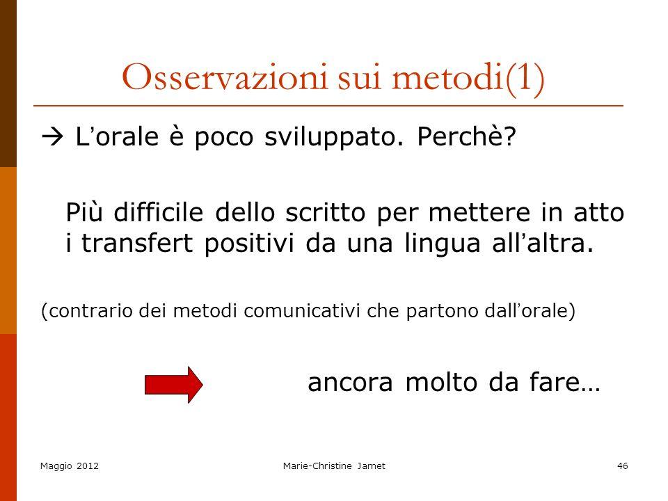 Maggio 2012Marie-Christine Jamet46 Osservazioni sui metodi(1) L orale è poco sviluppato. Perchè? Più difficile dello scritto per mettere in atto i tra