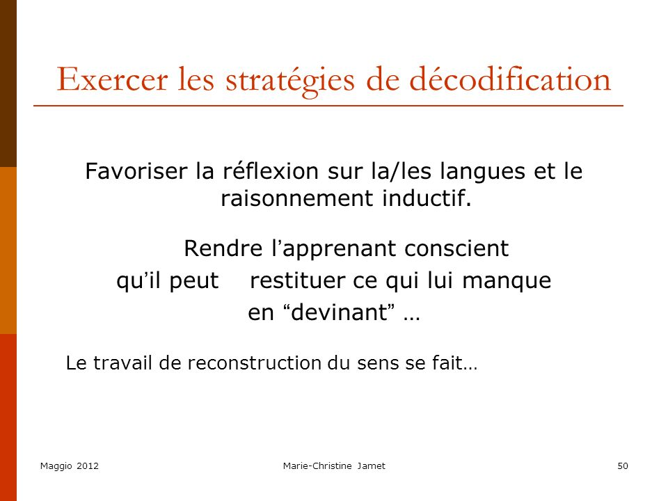 Maggio 2012Marie-Christine Jamet50 Exercer les stratégies de décodification Favoriser la réflexion sur la/les langues et le raisonnement inductif. Ren