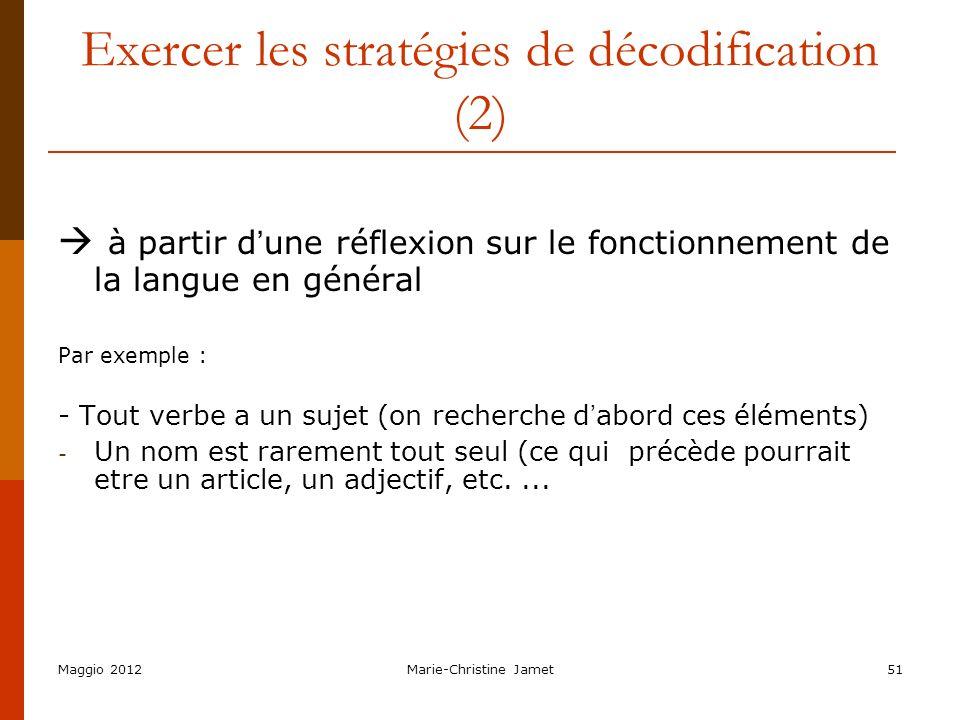 Maggio 2012Marie-Christine Jamet51 Exercer les stratégies de décodification (2) à partir d une réflexion sur le fonctionnement de la langue en général