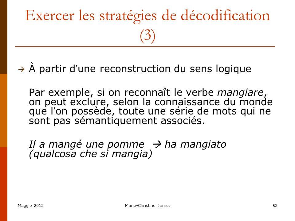 Maggio 2012Marie-Christine Jamet52 Exercer les stratégies de décodification (3) À partir d une reconstruction du sens logique Par exemple, si on recon