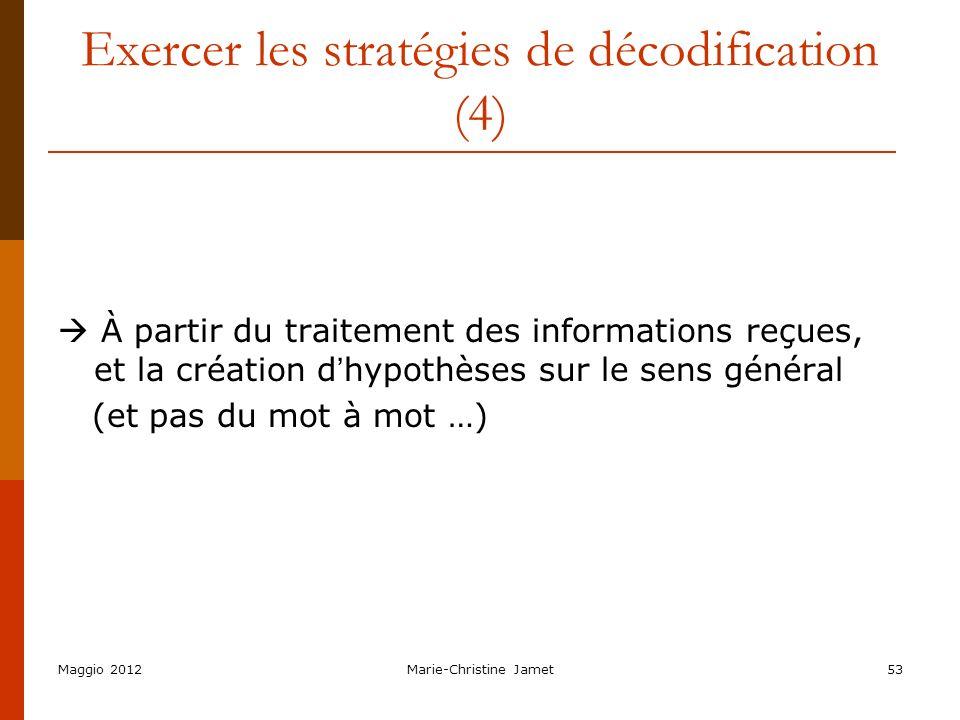 Maggio 2012Marie-Christine Jamet53 Exercer les stratégies de décodification (4) À partir du traitement des informations reçues, et la création d hypot