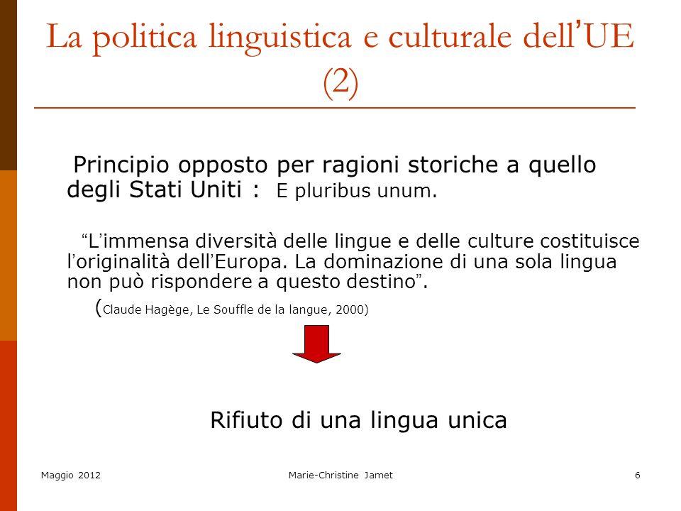 Maggio 2012Marie-Christine Jamet6 La politica linguistica e culturale dell UE (2) Principio opposto per ragioni storiche a quello degli Stati Uniti :