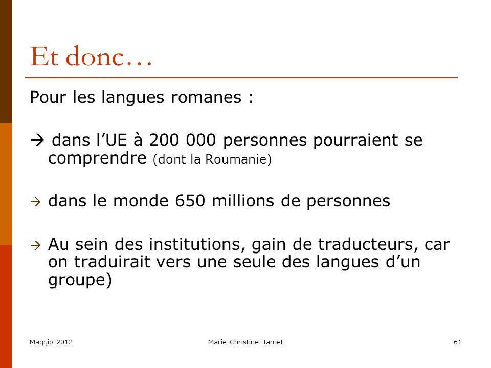 Maggio 2012Marie-Christine Jamet61 Et donc… Pour les langues romanes : dans lUE à 200 000 personnes pourraient se comprendre (dont la Roumanie) dans l