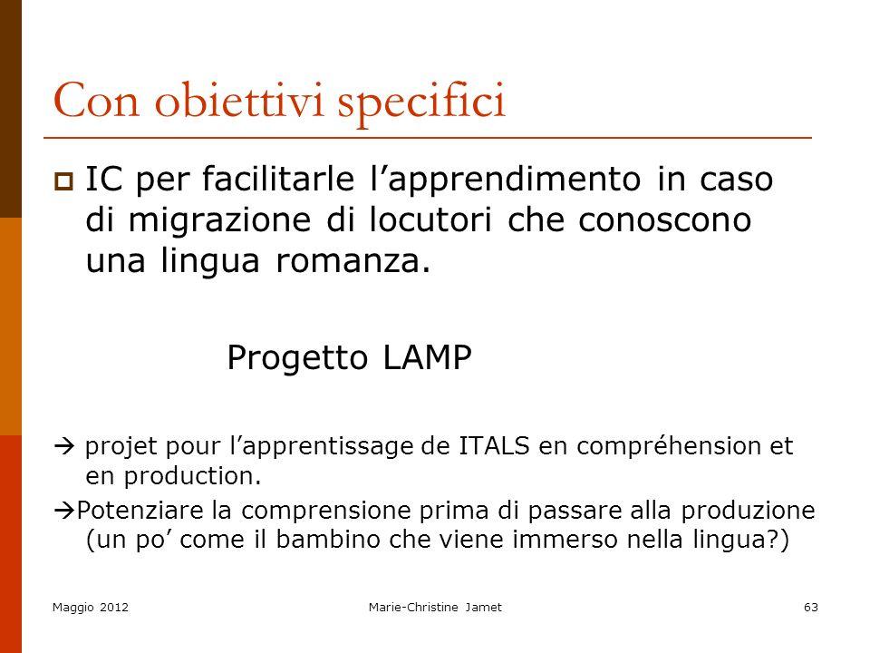 Con obiettivi specifici IC per facilitarle lapprendimento in caso di migrazione di locutori che conoscono una lingua romanza. Progetto LAMP projet pou