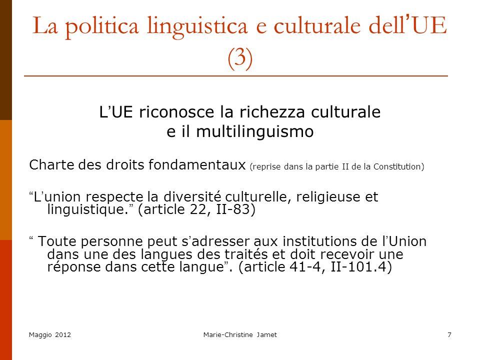 Maggio 2012Marie-Christine Jamet7 La politica linguistica e culturale dell UE (3) L UE riconosce la richezza culturale e il multilinguismo Charte des