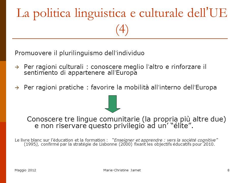 Maggio 2012Marie-Christine Jamet8 La politica linguistica e culturale dell UE (4) Promuovere il plurilinguismo dell individuo Per ragioni culturali :