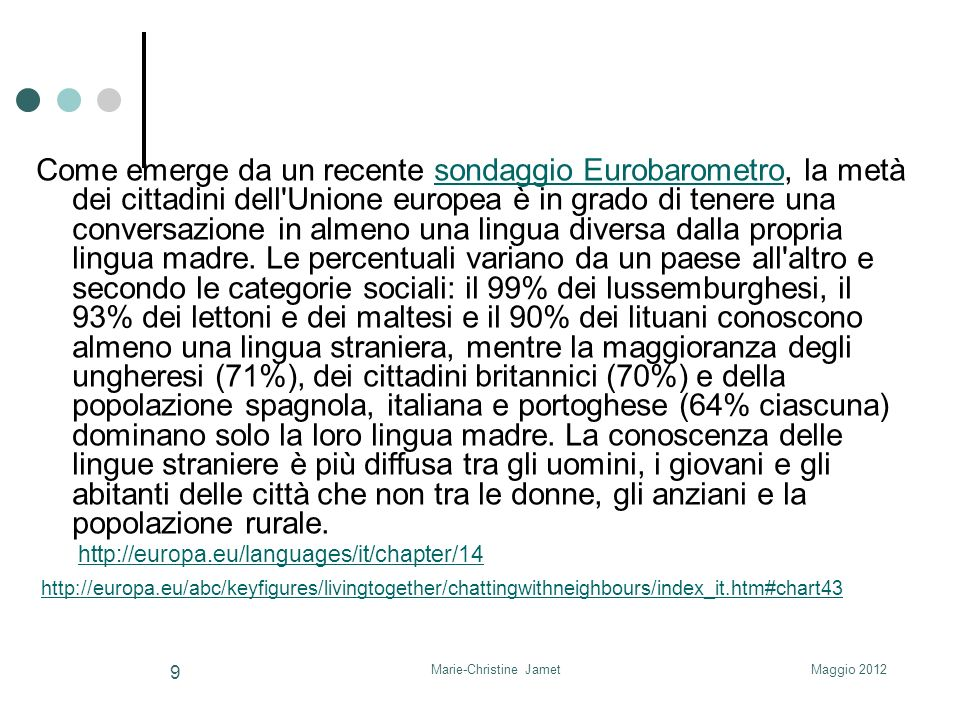 Maggio 2012Marie-Christine Jamet 9 Come emerge da un recente sondaggio Eurobarometro, la metà dei cittadini dell'Unione europea è in grado di tenere u