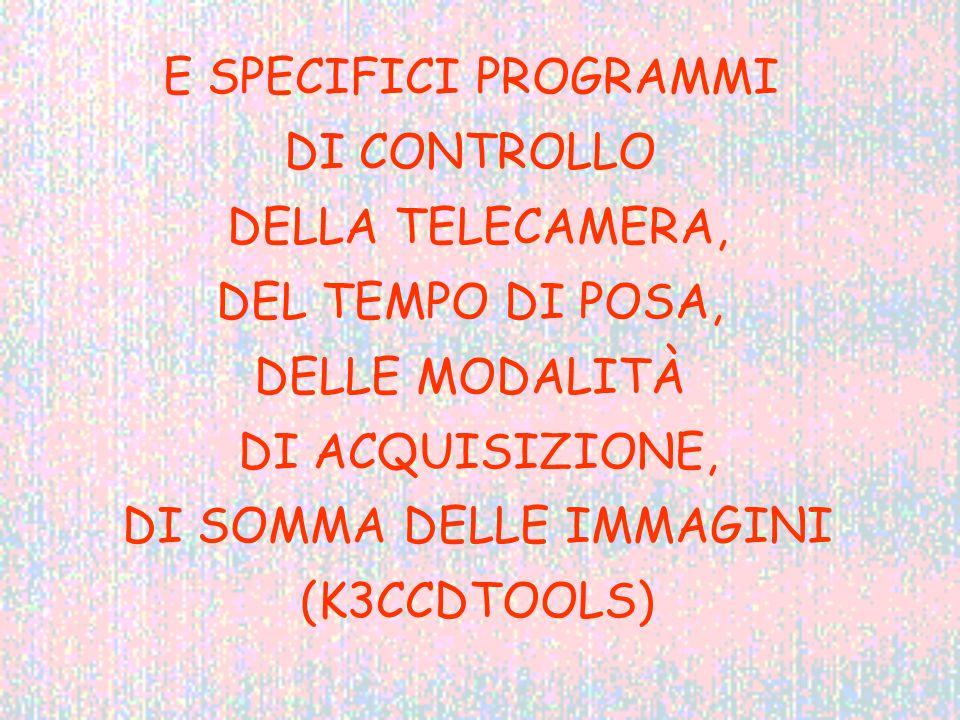 E SPECIFICI PROGRAMMI DI CONTROLLO DELLA TELECAMERA, DEL TEMPO DI POSA, DELLE MODALITÀ DI ACQUISIZIONE, DI SOMMA DELLE IMMAGINI (K3CCDTOOLS)