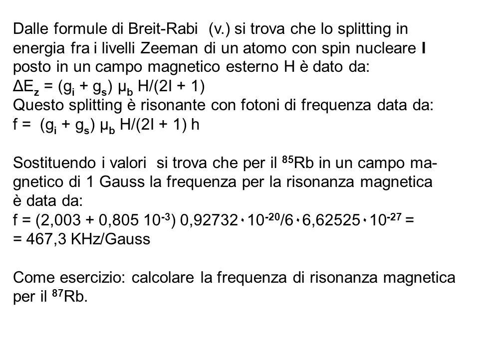 Dalle formule di Breit-Rabi (v.) si trova che lo splitting in energia fra i livelli Zeeman di un atomo con spin nucleare I posto in un campo magnetico
