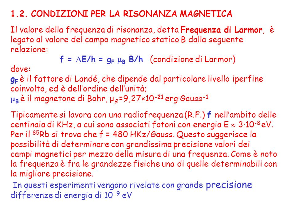 1.2. CONDIZIONI PER LA RISONANZA MAGNETICA Il valore della frequenza di risonanza, detta Frequenza di Larmor, è legato al valore del campo magnetico s