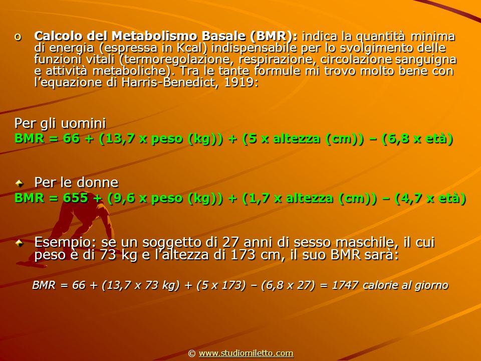 oCalcolo del Metabolismo Basale (BMR): indica la quantità minima di energia (espressa in Kcal) indispensabile per lo svolgimento delle funzioni vitali