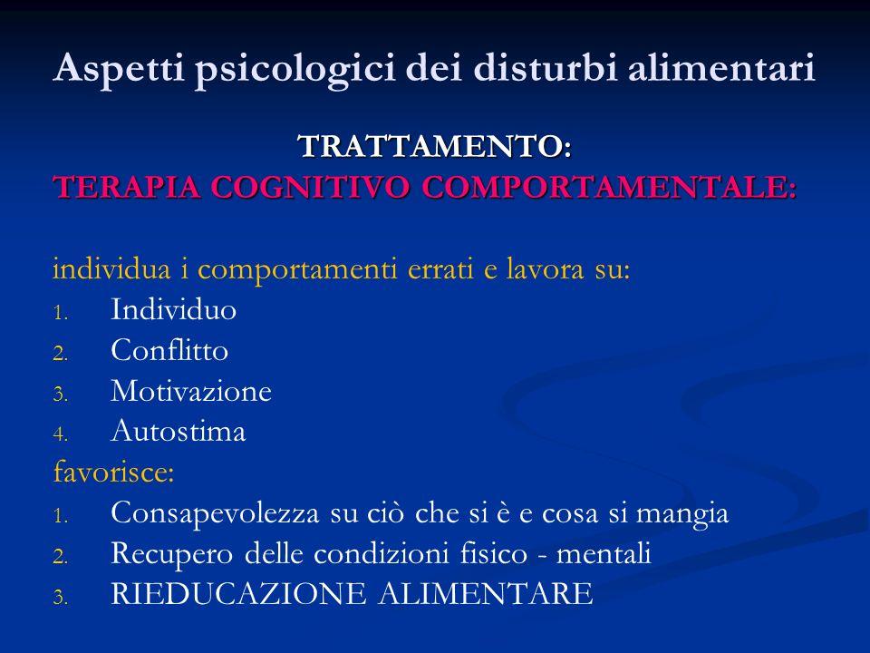 TRATTAMENTO: TERAPIA COGNITIVO COMPORTAMENTALE: individua i comportamenti errati e lavora su: 1.