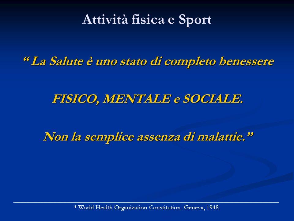 Attività fisica e Sport La Salute è uno stato di completo benessere La Salute è uno stato di completo benessere FISICO, MENTALE e SOCIALE.