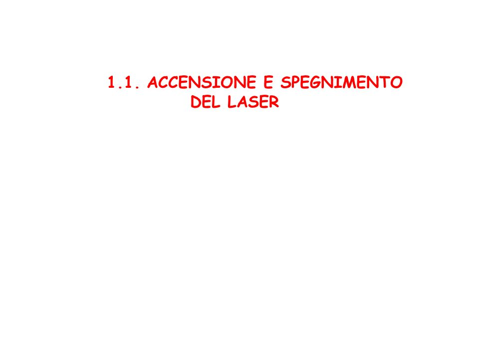 1.1. ACCENSIONE E SPEGNIMENTO DEL LASER