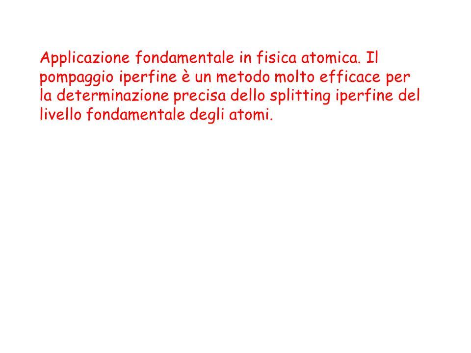 Applicazione fondamentale in fisica atomica. Il pompaggio iperfine è un metodo molto efficace per la determinazione precisa dello splitting iperfine d