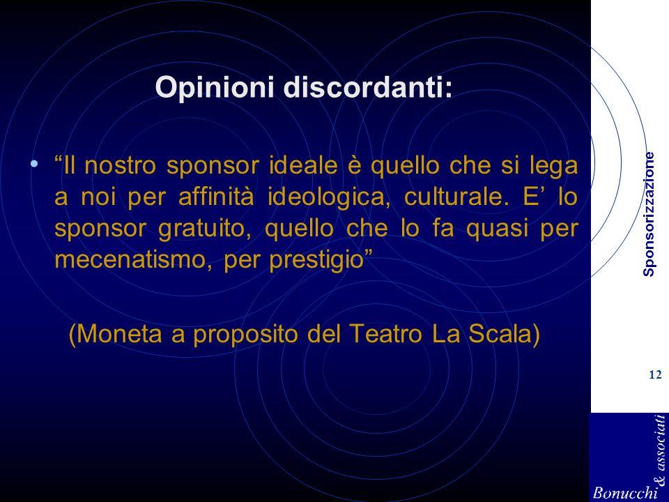 Sponsorizzazione 12 Opinioni discordanti: Il nostro sponsor ideale è quello che si lega a noi per affinità ideologica, culturale. E lo sponsor gratuit
