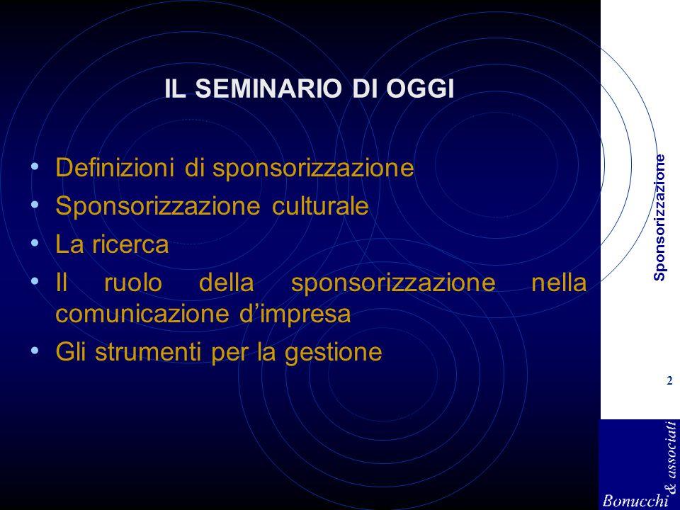 Sponsorizzazione 2 IL SEMINARIO DI OGGI Definizioni di sponsorizzazione Sponsorizzazione culturale La ricerca Il ruolo della sponsorizzazione nella comunicazione dimpresa Gli strumenti per la gestione