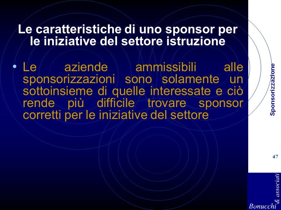 Sponsorizzazione 47 Le caratteristiche di uno sponsor per le iniziative del settore istruzione Le aziende ammissibili alle sponsorizzazioni sono solam